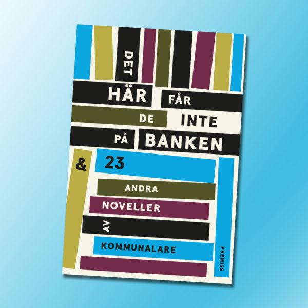 """Boken """"Det här får de inte på banken & 23 andra noveller av kommunalare."""""""