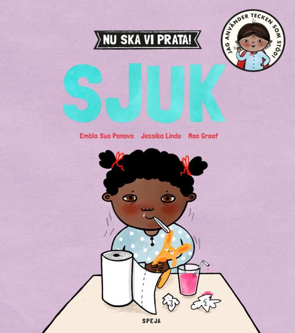 """""""Nu ska vi prata! Sjuk"""" med text av Embla Sue Panova och Jessika Linde och bild av Moa Graaf."""