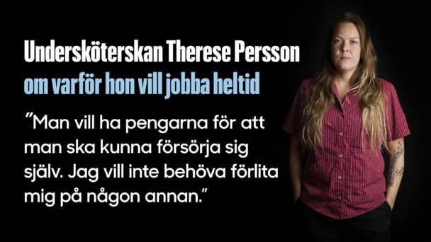 Therese Persson i Åstorp är en av dem som vill jobba heltid.