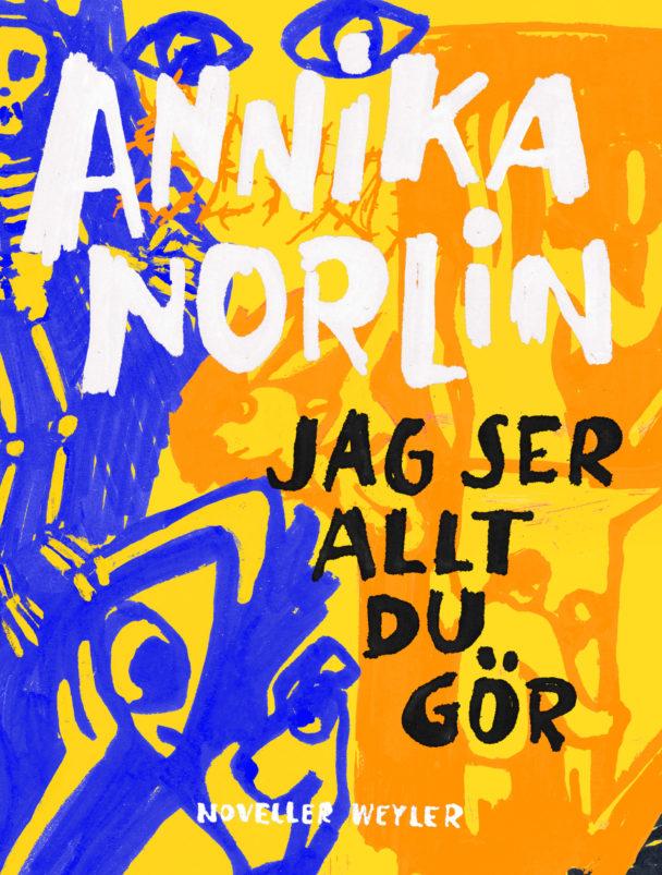 """""""Jag ser allt du gör"""" av Annika Norlin."""