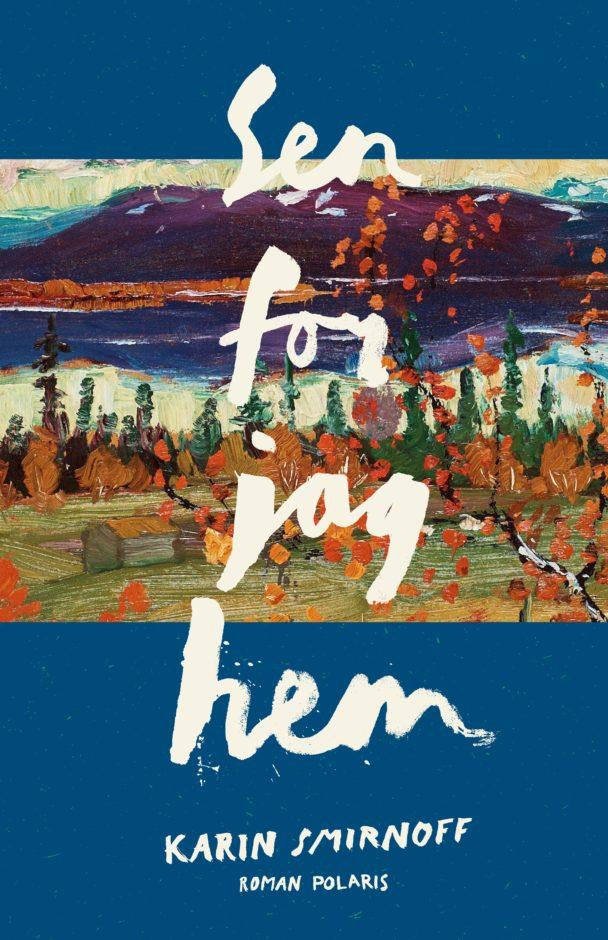 """""""Sen for jag hem"""" av Karin Smirnoff."""