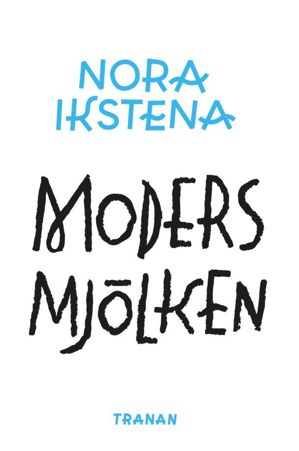 """""""Modersmjölken"""" av Nora Ikstena."""